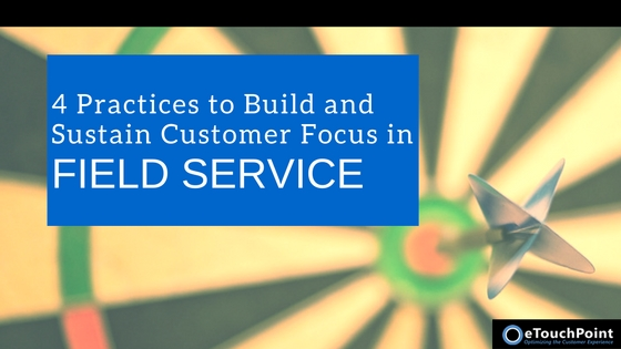 4 Practices to Build and Sustain Customer Focus In Field Service