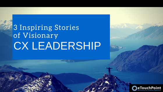 3 Inspiring Stories of Visionary CX Leadership