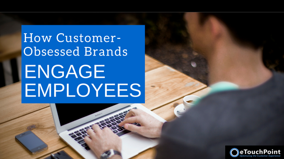 How Customer-Obsessed Brands Engage Employees