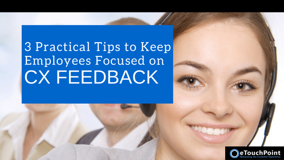 3 Practical Tips to Keep Employees Focused on CX Feedback
