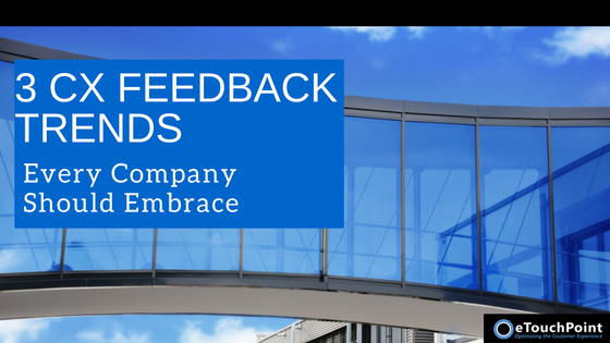 3 CX Feedback Trends Every Company Should Embrace