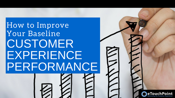 How to Improve Your Baseline Customer Experience Performance