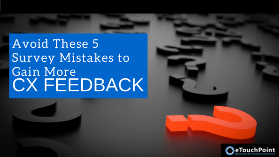Avoid These 5 Survey Mistakes to Gain More CX Feedback