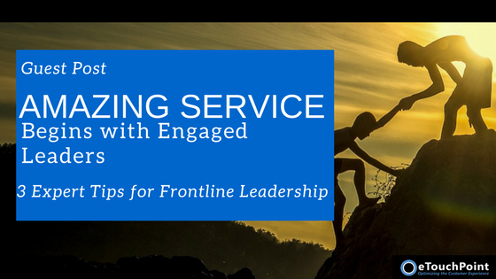 Amazing Service Begins with Engaged Leaders