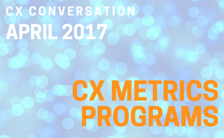 CX Conversation: CX Metrics Programs (April 2017)