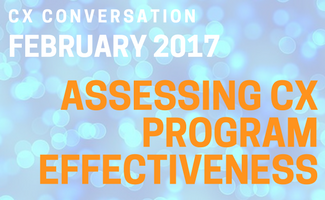 CX Conversation: Assessing CX Program Effectiveness (February 2017)