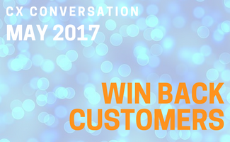 CX Conversation: Win Back Customers (May 2017)