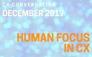 CX Conversation: Human Focus in Customer Experience (December 2018)