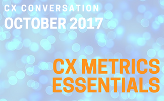 CX Conversation: CX Metrics Essentials (October 2017)