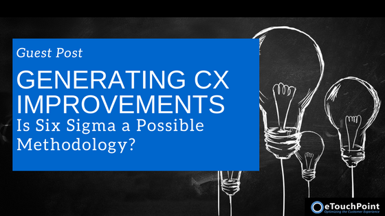 Generating CX Improvements – Is Six Sigma a Possible Methodology?