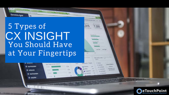 5 Types of CX Insight You Should Have at Your Fingertips
