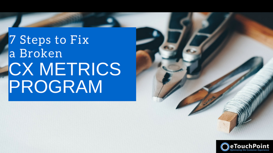 7 Steps to Fix a Broken CX Metrics Program