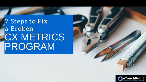 7 Steps to Fix a Broken CX Metrics Program