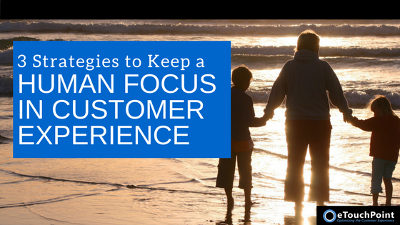 3 Strategies to Keep a Human Focus in Customer Experience