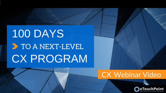 CX Webinar: 100 Days to a Next-Level CX Program