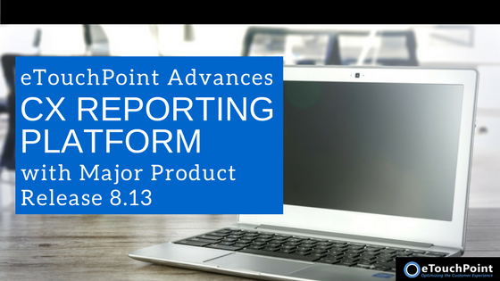 eTouchPoint Advances CX Reporting Platform with Major Product Release 8.13