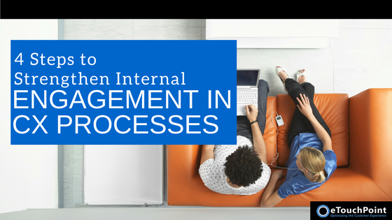 4 Steps to Strengthen Internal Engagement in CX Processes