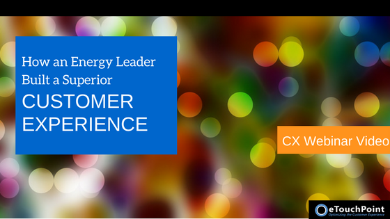 How an Energy Leader Built a Superior Customer Experience